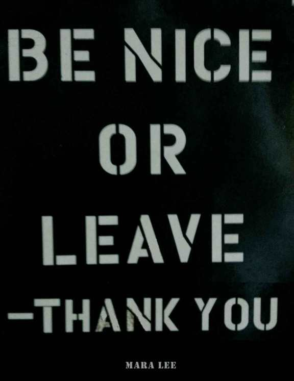 be nice or leave
